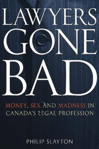 Lawyers Gone Bad by Philip Slayton
